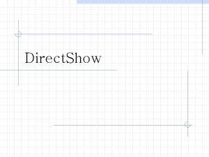 Direct Show Direct Show n n n A