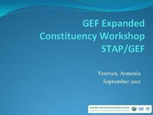 GEF Expanded Constituency Workshop STAPGEF Yerevan Armenia September