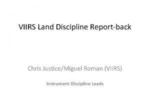 VIIRS Land Discipline Reportback Chris JusticeMiguel Roman VIIRS