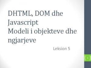 DHTML DOM dhe Javascript Modeli i objekteve dhe