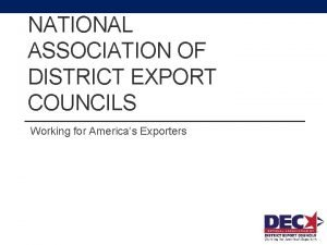 NATIONAL ASSOCIATION OF DISTRICT EXPORT COUNCILS Working for