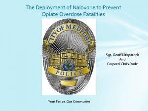 The Deployment of Naloxone to Prevent Opiate Overdose