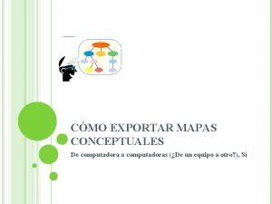 CMO EXPORTAR MAPAS CONCEPTUALES De computadora a computadoras