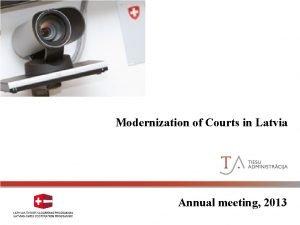 Court Modernization in Latvia Modernization of Courts in