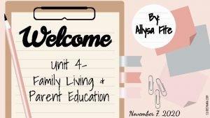 Unit 4 Family Living Parent Education November 7