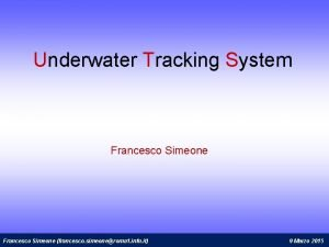 Underwater Tracking System Francesco Simeone francesco simeoneroma 1