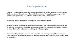 Some Important terms Planning Predetermined course of action