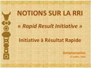 NOTIONS SUR LA RRI Rapid Result Initiative Initiative