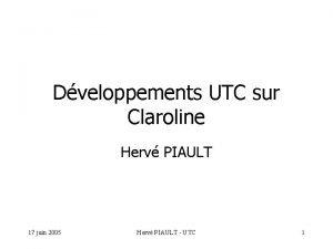 Dveloppements UTC sur Claroline Herv PIAULT 17 juin