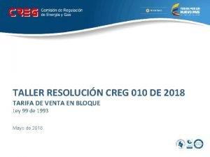 TALLER RESOLUCIN CREG 010 DE 2018 TARIFA DE