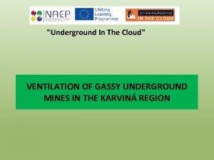 Underground In The Cloud VENTILATION OF GASSY UNDERGROUND