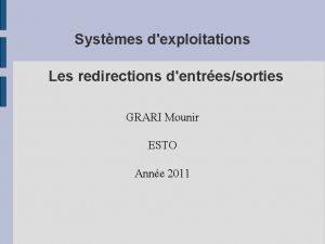 Systmes dexploitations Les redirections dentressorties GRARI Mounir ESTO