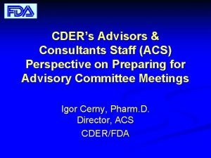 CDERs Advisors Consultants Staff ACS Perspective on Preparing
