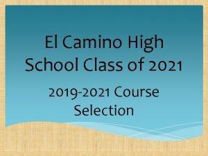 El Camino High School Class of 2021 2019