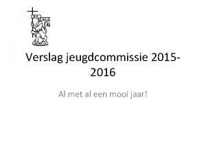 Verslag jeugdcommissie 20152016 Al met al een mooi