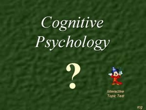 Cognitive Psychology Interactive Topic Test rcg 1 2