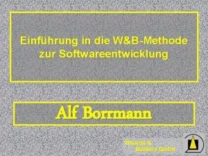 Einfhrung in die WBMethode zur Softwareentwicklung Alf Borrmann
