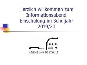 Herzlich willkommen zum Informationsabend Einschulung im Schuljahr 201920