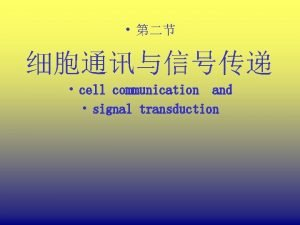 cell communication and signal transduction CELL COMMUNICATION Cells