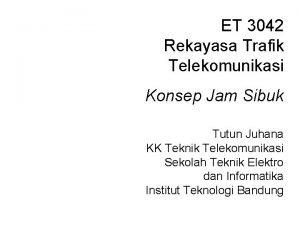 ET 3042 Rekayasa Trafik Telekomunikasi Konsep Jam Sibuk