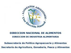 DIRECCION NACIONAL DE ALIMENTOS DIRECCION DE INDUSTRIA ALIMENTARIA