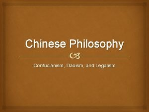 Chinese Philosophy Confucianism Daoism and Legalism Confucianism Confucius