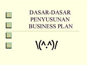 DASARDASAR PENYUSUNAN BUSINESS PLAN Business Plan Adalah suatu