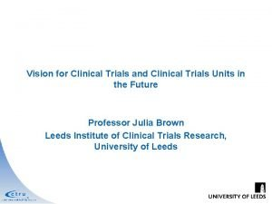 Vision for Clinical Trials and Clinical Trials Units