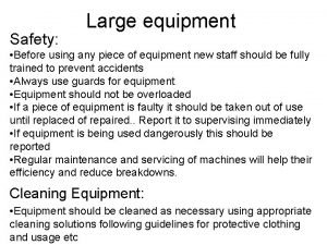 Safety Large equipment Before using any piece of