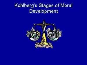 Kohlbergs Stages of Moral Development Kohlbergs Moral Dilemma