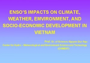 ENSOS IMPACTS ON CLIMATE WEATHER EMVIRONMENT AND SOCIOECONOMIC