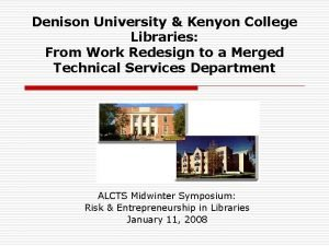 Denison University Kenyon College Libraries From Work Redesign