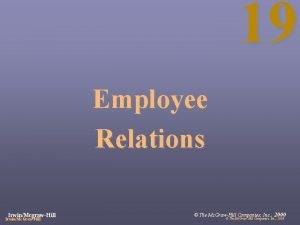 19 Employee Relations IrwinMcgrawHill IrwinMc GrawHill The Mc