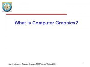 What is Computer Graphics Angel Interactive Computer Graphics