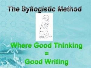 The Syllogistic Method Where Good Thinking Good Writing