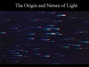 The Origin and Nature of Light The Origin