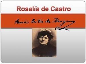 Rosala de Castro Rosala de Castro nace en