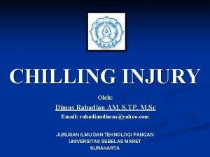 CHILLING INJURY Oleh Dimas Rahadian AM S TP