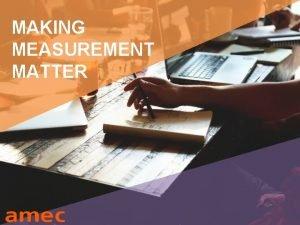 MAKING MEASUREMENT MATTER worlds biggest measurement insights trade