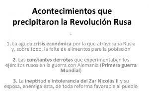 Acontecimientos que precipitaron la Revolucin Rusa 1 La