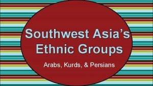 Southwest Asias Ethnic Groups Arabs Kurds Persians Standards