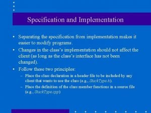Specification and Implementation Separating the specification from implementation