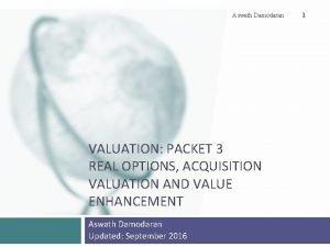 Aswath Damodaran VALUATION PACKET 3 REAL OPTIONS ACQUISITION