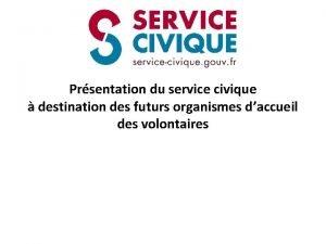 Prsentation du service civique destination des futurs organismes