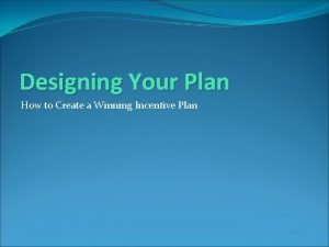 Designing Your Plan How to Create a Winning