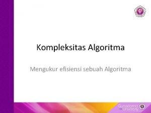 Kompleksitas Algoritma Mengukur efisiensi sebuah Algoritma Contoh algoritma