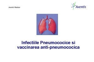 Infectiile Pneumococice si vaccinarea antipneumococica BOALA PNEUMOCOCIC O