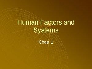 Human Factors and Systems Chap 1 Human Factors