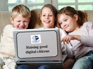 Raising good digital citizens Ruamrudee International School A