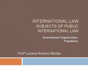INTERNATIONAL LAW SUBJECTS OF PUBLIC INTERNATIONAL LAW International